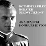 """KONKURS HISTORYCZNY """"ROTMISTRZ PILECKI BOHATER NIEZWYCIĘŻONY"""""""